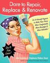 Dare to Repair, Replace & Renovate: Do-It-Herself Projects to Make Your Home More Comfortable, More Beautiful & More Valuable!