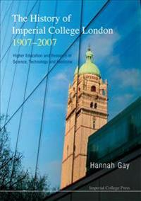 The History of Imperial College London 1907-2007