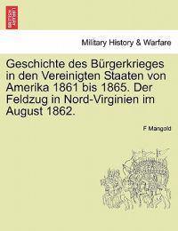 Geschichte Des B Rgerkrieges in Den Vereinigten Staaten Von Amerika 1861 Bis 1865. Der Feldzug in Nord-Virginien Im August 1862.