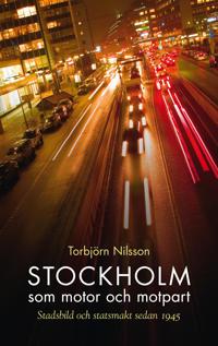 Stockholm som motor och motpart : stadsbild och stadsmakt sedan 1945