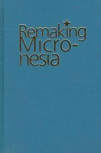 Remaking Micronesia