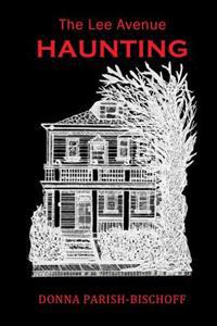 The Lee Avenue Haunting Second Edition