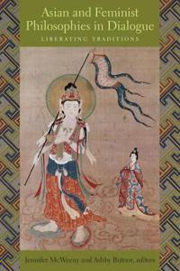 Asian and Feminist Philosophies in Dialogue: Liberating Traditions