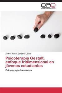 Psicoterapia Gestalt, Enfoque Tridimensional En Jovenes Estudiantes