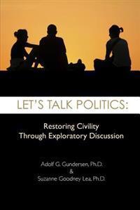 Let's Talk Politics: Restoring Civility Through Exploratory Discussion