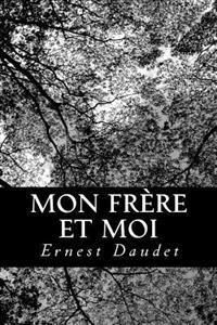 Mon Frere Et Moi: Souvenirs D'Enfance Et de Jeunesse