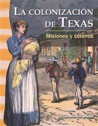 La Colonizaci N de Texas / The Colonization of Texas: Misiones y Colonos / Missions and Settlers