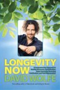 Longevity Now: A Comprehensive Approach to Healthy Hormones, Detoxification, Super Immunity, Reversing Calcification, and Total Rejuv