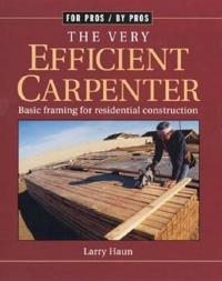 The Very Efficient Carpenter: Basic Framing for Residential Contruction / Fpbp