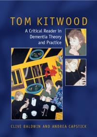 Tom kitwood on dementia - a reader and critical commentary