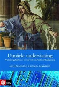 Utmärkt undervisning : Framgångsfaktorer i svensk och internationell belysn