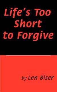 Life's Too Short to Forgive