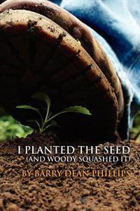 I Planted the Seed (and Woody Squashed It)