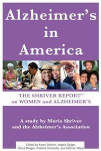 Alzheimer's in America: The Shriver Report on Women and Alzheimer's