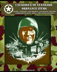 Catalogue of Standard Ordnance Items: Volume 2: Artillery, Tank Armament, Anti-Aircraft Artillery, Harbor Defense Mines, Sights & Fire Control Equipme