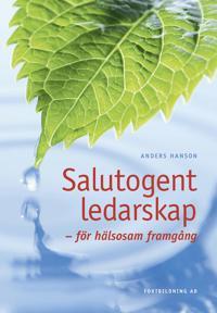 Salutogent ledarskap : för hälsosam framgång