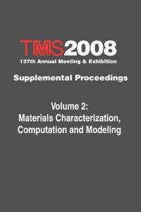 Tms 2008 137th Annual Meeting and Exhibition, Materials Characterization, Computation and Modeling