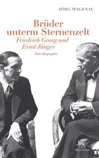 Brüder unterm Sternenzelt - Friedrich Georg und Ernst Jünger