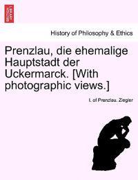 Prenzlau, Die Ehemalige Hauptstadt Der Uckermarck. [With Photographic Views.]