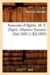 Souvenirs d'Alg�rie. M. T. (Sign� Maurice Taconet. [mai 1885.]) (�d.1885)