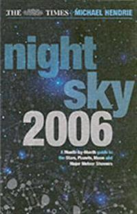 The Times Night Sky 2006: A Month-By-Month Guide to the Stars, Planets, Moon and Major Meteor Showers