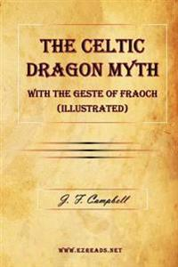The Celtic Dragon Myth with the Geste of Fraoch (Illustrated)