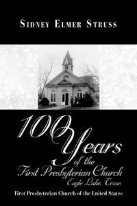 100 Years of the First Presbyterian Church, Eagle Lake, Texas