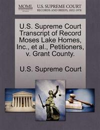 U.S. Supreme Court Transcript of Record Moses Lake Homes, Inc., et al., Petitioners, V. Grant County.
