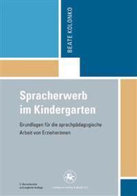 Spracherwerb Im Kindergarten: Grundlagen Fur Die Sprachpadagogische Arbeit Von Erzieherinnen