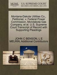 Montana-Dakota Utilities Co., Petitioner, V. Federal Power Commission, Mondakota Gas Company, et al. U.S. Supreme Court Transcript of Record with Supporting Pleadings