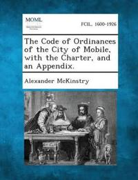 The Code of Ordinances of the City of Mobile, with the Charter, and an Appendix.
