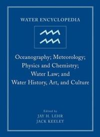 Water Encyclopedia, Oceanography; Meteorology; Physics and Chemistry; Water Law; And Water History, Art, and Culture