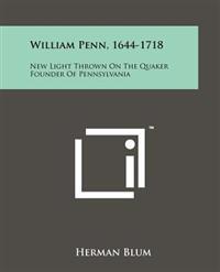 William Penn, 1644-1718: New Light Thrown on the Quaker Founder of Pennsylvania