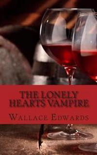 The Lonely Hearts Vampire: The Bizarre and Horrifying True Account of Serial Killer Bela Kiss