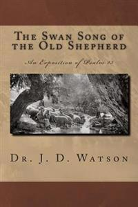 The Swan Song of the Old Shepherd: An Exposition of Psalm 23