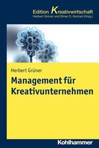 Management Fur Kreativunternehmen: Konzepte Und Strategien Fur Wachstumsorientierte Unternehmen in Der Kreativwirtschaft