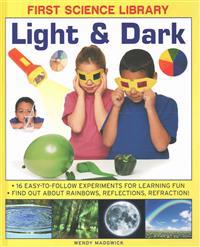 Light & Dark: 16 Easy-To-Follow Experiments for Learning Fun: Find Out about Rainbows, Reflections, Refraction!