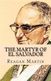 The Martyr of El Salvador: The Assassination of Oscar Romero