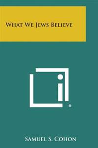 What We Jews Believe