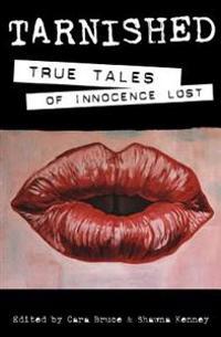 Tarnished: True Tales of Innocence Lost