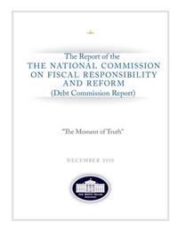 The Moment of Truth the Report of the National Commission on Fiscal Responsibility and Reform