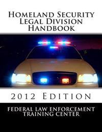 Homeland Security Legal Division Handbook: 2012 Edition