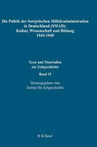 Die Politik Der Sowjetischen Milit radministration in Deutschland (Smad): Kultur, Wissenschaft Und Bildung 1945-1949