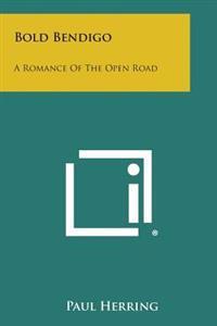 Bold Bendigo: A Romance of the Open Road