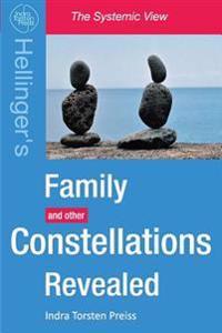Family Constellations Revealed: Hellinger's Family and Other Constellations Revealed