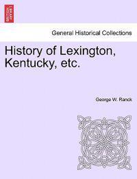 History of Lexington, Kentucky, Etc.