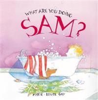What Are You Doing Sam?: A Stella and Sam Book