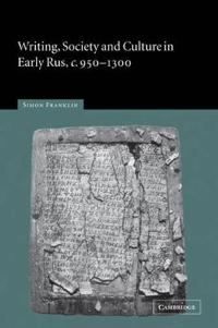 Writing, Society and Culture in Early Rus, C. 950-1300