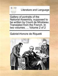 Gallery of Portraits of the National Assembly, Supposed to Be Written by Count de Mirabeau. Translated from the French. in Two Volumes. ... Volume 2 of 2