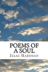 Poems of a Soul: Poetry of the Supernatural, Justice, and Love